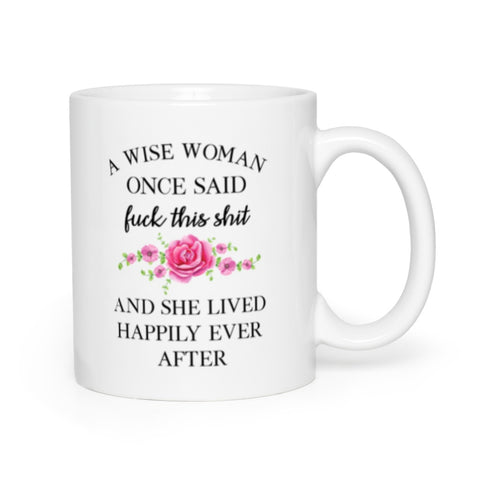 A Wise Woman Once Said Fuck This Shit Funny Mug 11oz