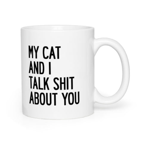 My Cat And I Talk Shit About You Mug