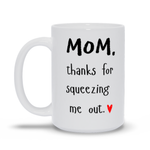 Mom Thanks For Squeezing Me Out Mother's Day Mug