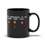 It's Dangerous To Go Alone Zelda Mug 11oz