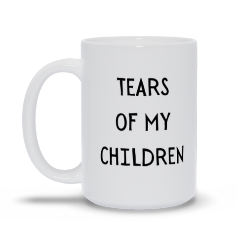 Tears Of My Children Mother's Day Mug