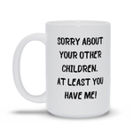 Sorry About Your Other Children Mother's Day Mug