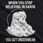 When You Stop Believing In Santa You Get Underwear Women's Tshirt