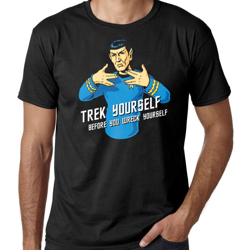 bf4d00ee9 Trek Yourself Before You Wreck Yourself Spock Shirt – Shut Up and ...