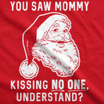 You Saw Mommy Kissing No One, Understand Men's Tshirt