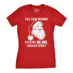 You Saw Mommy Kissing No One, Understand Women's Tshirt
