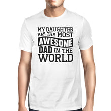 Load image into Gallery viewer, My Daughter Has The Most Awesome Dad Men's White