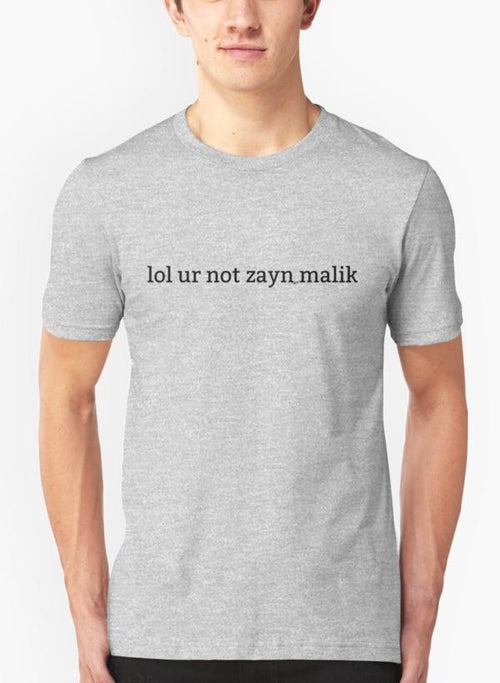 LOL UR NOT ZAYN MALIK Gray T-shirt