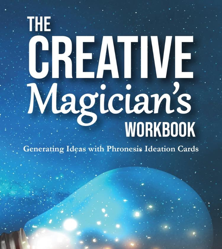 The Creative Magician's Workbook - Generating Ideas with Phronesis Ideation Cards