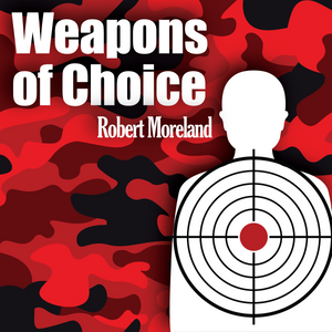 Weapons of Choice - Robert Moreland