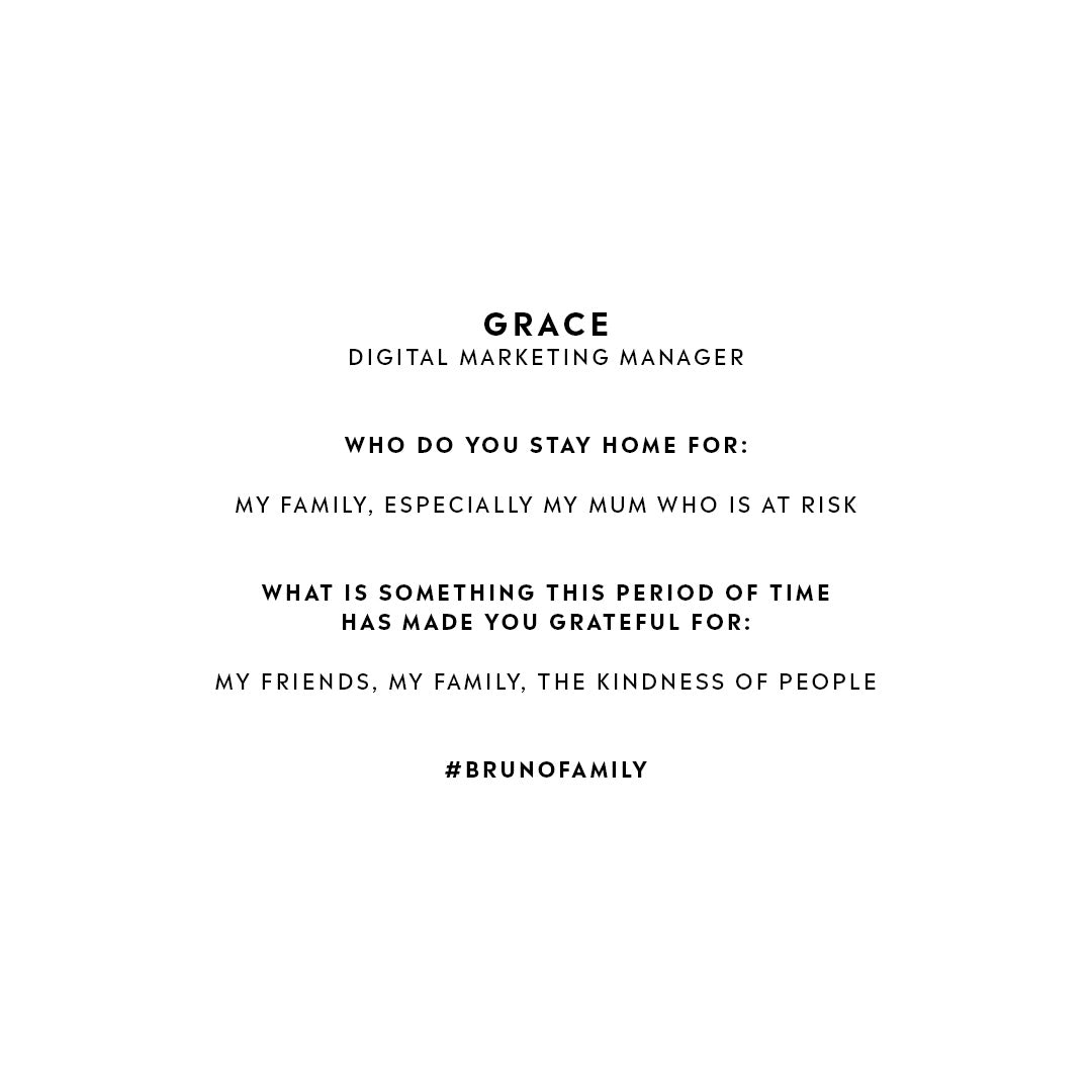 Name: Grace McCormack Title: Digital Marketing Manager Who do you stay home for: My family, especially my mum who is at risk.  What is something this period of time has made you grateful for: My friends, my family, the kindness of people.