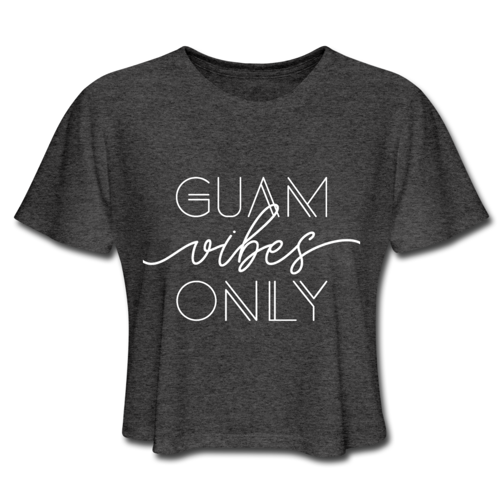 Guam Vibes Only Women's Cropped T-Shirt - deep heather