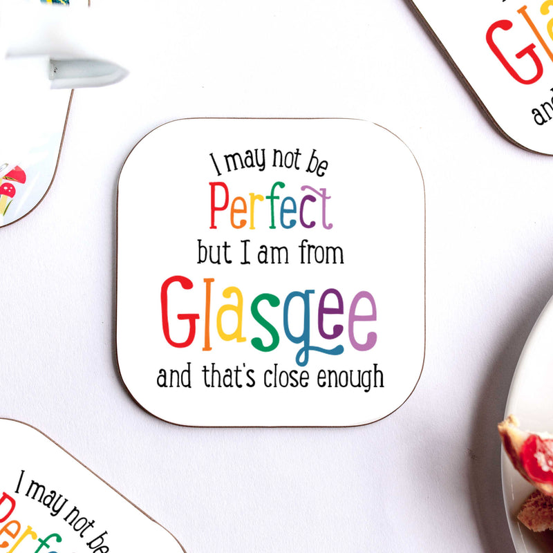 I may not be perfect but I am from Glasgee Coaster