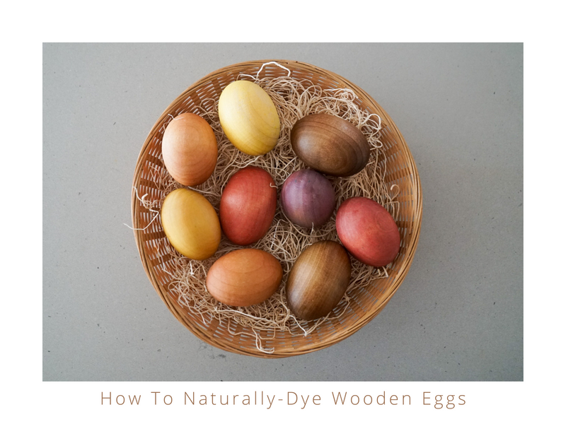HOW TO NATURALLY-DYE WOODEN EGGS