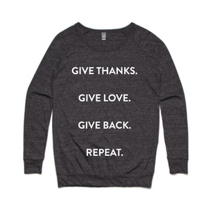 Give Thanks. Give Love. Give Back. Repeat. Long Sleeve T-shirt