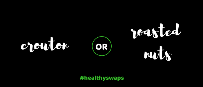 Healthy Swap 5 - Croutons or Roasted Nuts?