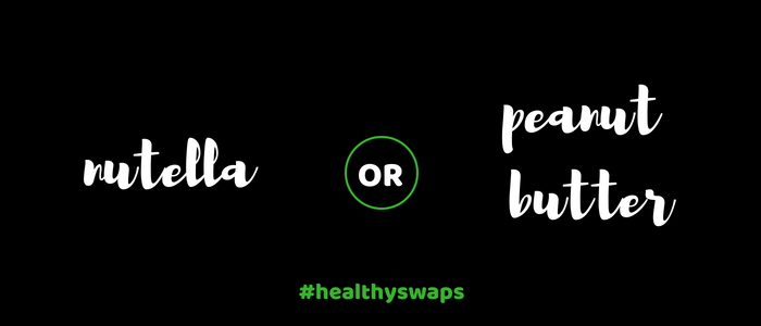 Healthy Swap 9 - Nutella or Peanut Butter?