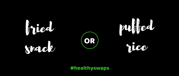 Healthy Swap 10 - Fried Snack or Puffed Rice?