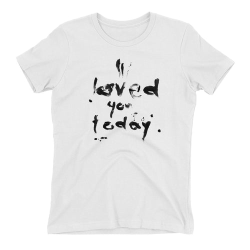 TSHIRT_I LOVED YOU TODAY