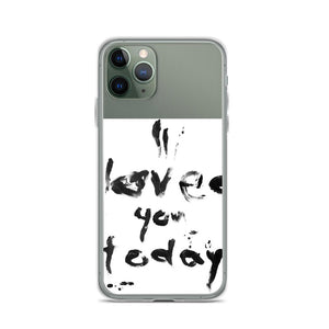 iPhone Case - I LOVED YOU TODAY