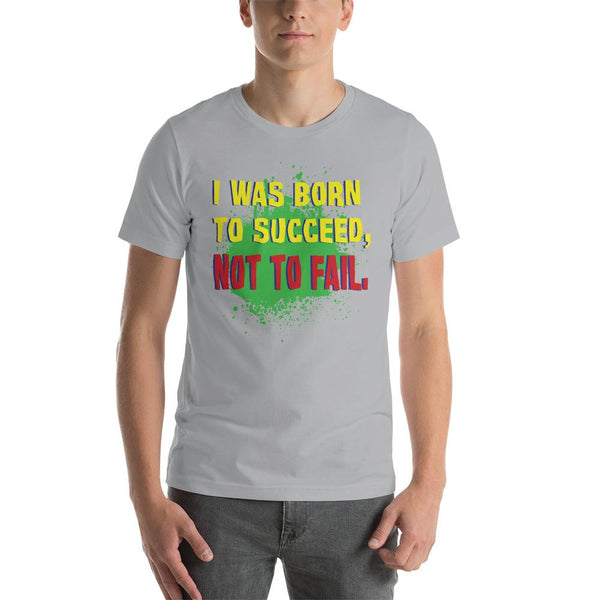I Was Born To Succeed Not To Fail - T-Shirt