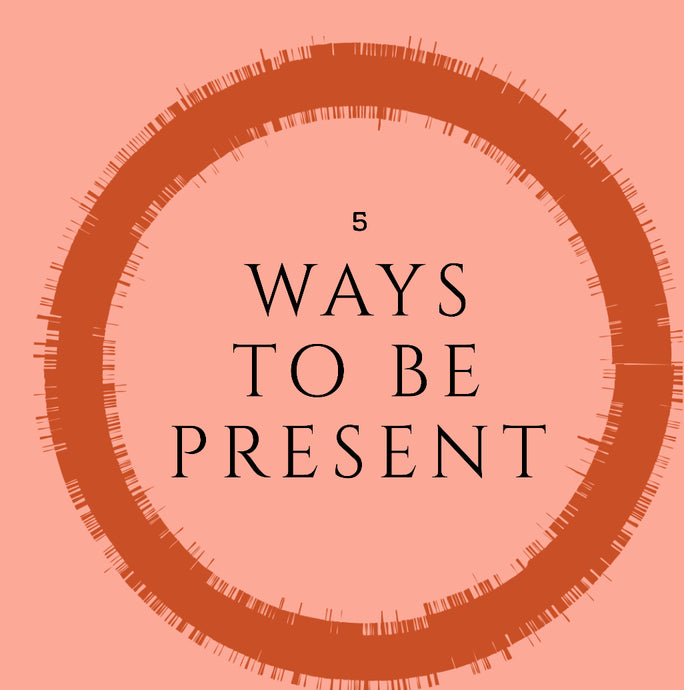 5 Easy Ways to Stay Present