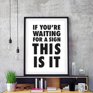 If You're Waiting for A Sign This Is It Inspirational Fun Poster Art Print from Gallery Wallrus | Eclectic Wall Art & Decor with Worldwide Shipping