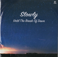 Until The Break of Dawn / Slowly