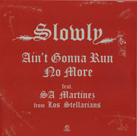 Ain't Gonna Run No More feat. SA Martinez / Slowly
