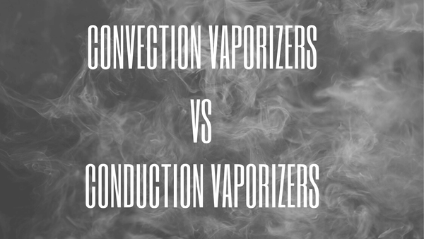 Convection Vaporizers vs Conduction Vaporizers