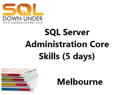 SQL Server Administration Core Skills (5 days Melbourne 10Dec - 14Dec 2018)