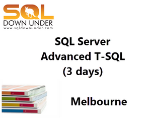 SQL Server Advanced T-SQL (3 Days Melbourne 24-26 October 2018)