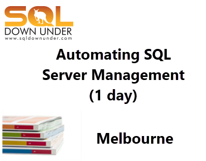 Automating SQL Server Management (1 day Melbourne 13 December 2018)