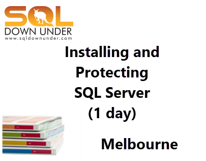 Installing and Protecting SQL Server (1 day Melbourne 10 December 2018)