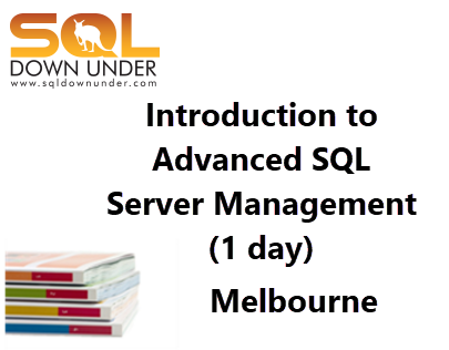 Introduction to Advanced SQL Server Management (1 day Melbourne 14 December 2018)