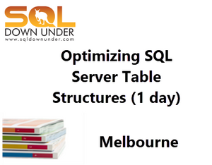 Optimizing SQL Server Table Structures (1 day Melbourne 12 December 2018)