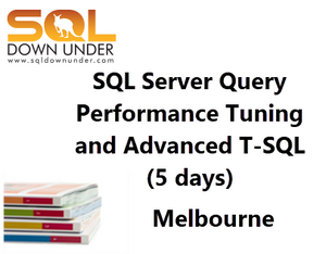 SQL Server Query Performance Tuning and Advanced T-SQL (5 days Melbourne 4-8 February 2019)