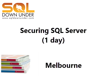 Securing SQL Server  (1 day Melbourne 11 December 2018)