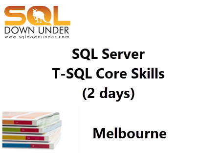 SQL Server T-SQL Core Skills (2 days Melbourne 7-8 Jun 2018)