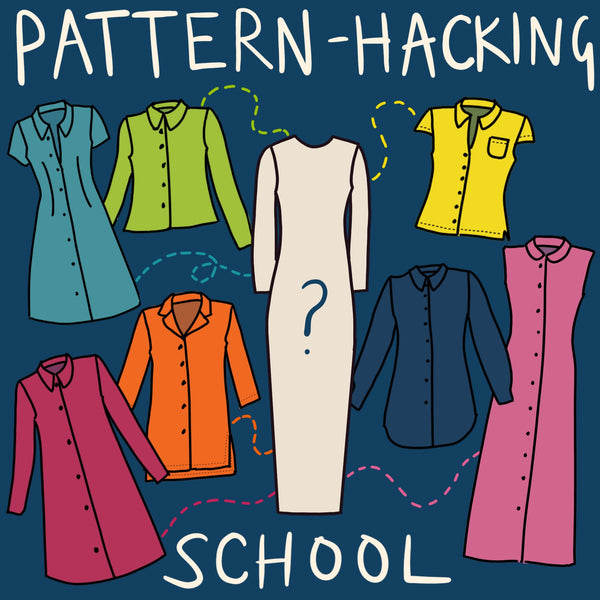 PATTERN HACKING SCHOOL: SHIRT/SHIRT DRESS Sun 21st March 6-9pm UK TIME