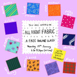 ALL ABOUT FABRIC: Monday 18th January, 6.30-8.30pm UK TIME - *FREE CLASS*