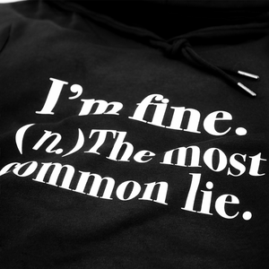 """I'm fine. (n.) the most common lie."""