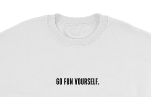 9GAG slogan Go Fun yourself innocent white sweater