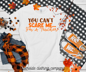 You Can't Scare Me I'm a Teacher Tee