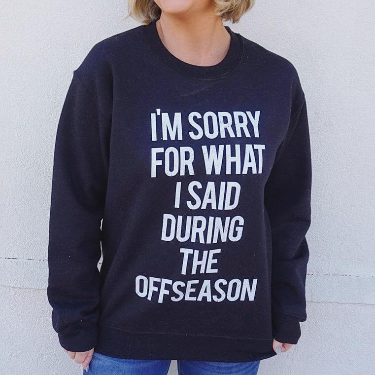 B – I'M SORRY FOR WHAT I SAID DURING THE OFFSEASON – COMFY SWEATSHIRT