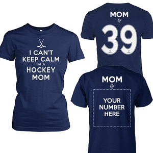 I CAN'T KEEP CALM - I'M A HOCKEY MOM - CUSTOMIZED SHIRT