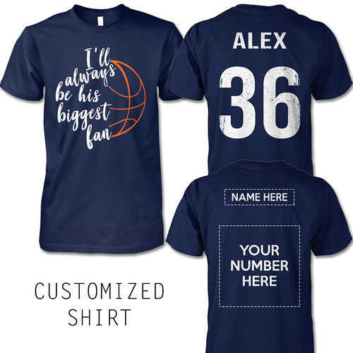BASKETBALL - ALWAYS BE HIS BIGGEST FAN - CUSTOMIZED SHIRT