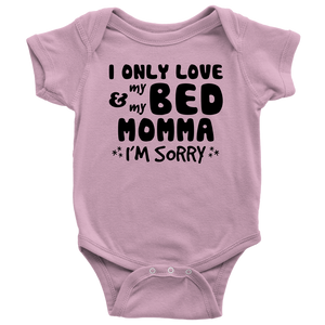 I ONLY LOVE MY BED AND MY MOMMA FAMILY BABY ONESIE