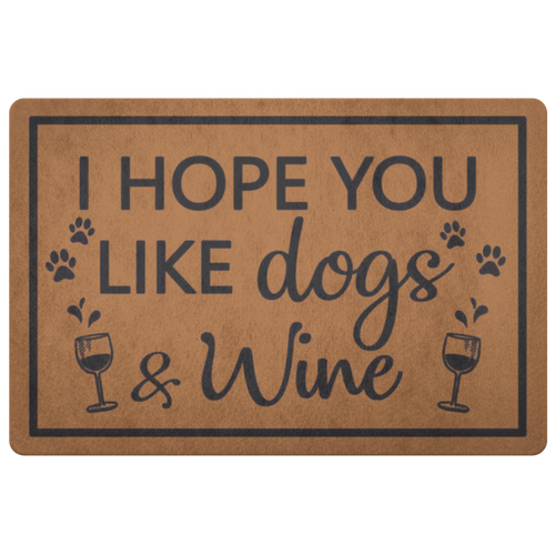 WINE - DOORMAT - I HOPE YOU LIKE DOGS AND WINE
