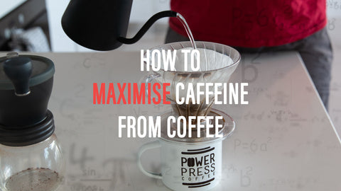 How to maximise caffeine from coffee